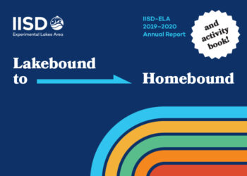 Lakebound to Homebound: IISD Experimental Lakes Area Annual Report 2019-2020