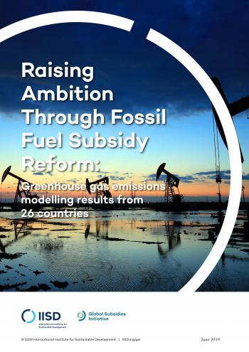 Raising Ambition Through Fossil Fuel Subsidy Reform: Greenhouse gas emissions results modelling from 26 countries